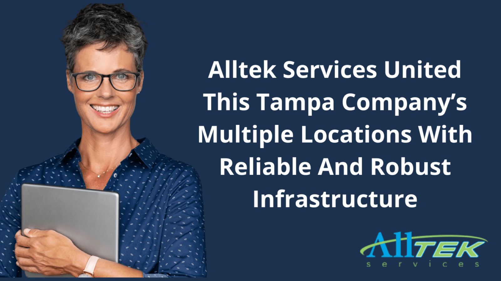 Alltek Services United This Tampa Company's Multiple Locations With Reliable And Robust Infrastructure